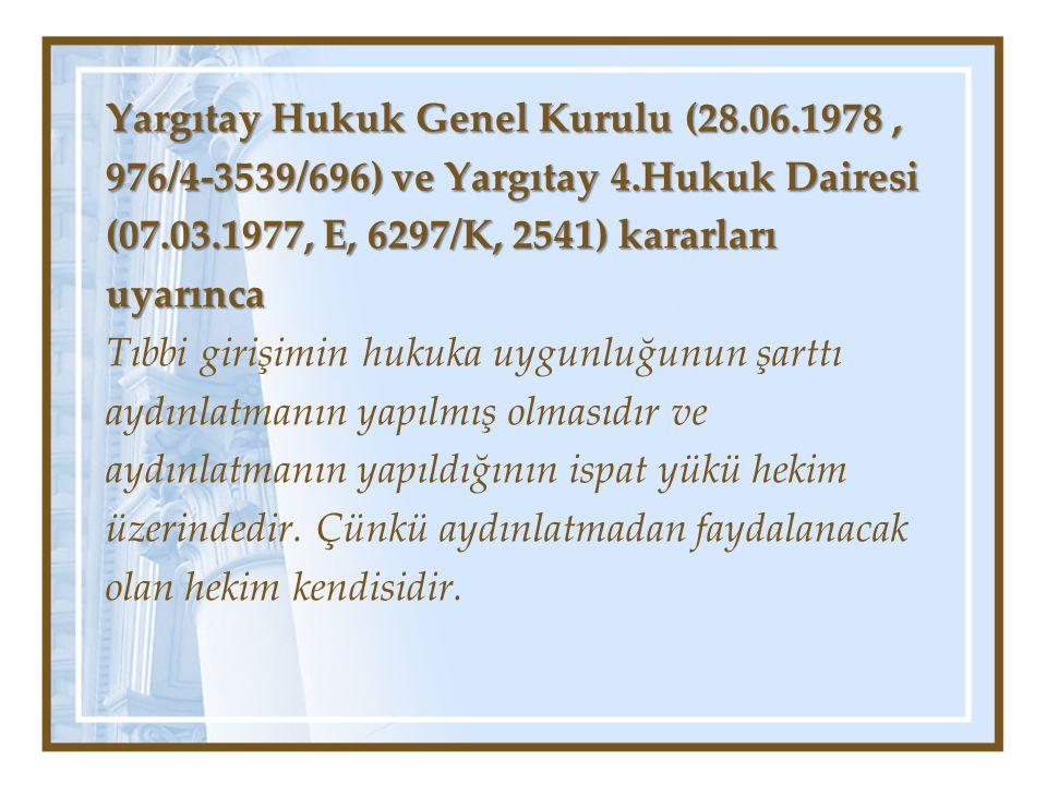 Yargıtay Hukuk Genel Kurulu (28.06.1978, 976/4-3539/696) ve Yargıtay 4.Hukuk Dairesi (07.03.1977, E, 6297/K, 2541) kararları uyarınca Tıbbi girişimin