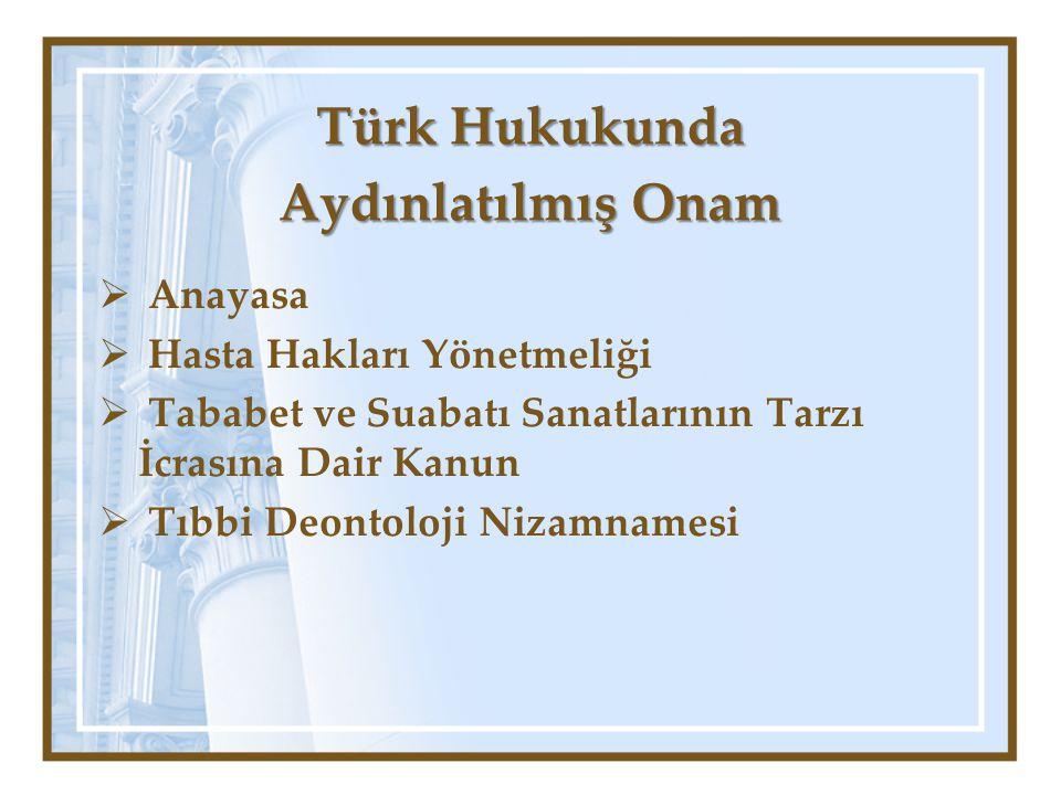 Anayasa Türkiye Cumhuriyeti Anayasasının 17/1.maddesi uyarınca hastanın teşhise, tedaviye veya önlemeye yönelik müdahalelere rıza göstermesi gerekliliği; onura, özgürlüğe, yaşam ve vücut bütünlüğü hakkına saygı ve koruma yükümlülüğünü öngören prensipten kaynaklanmaktadır.