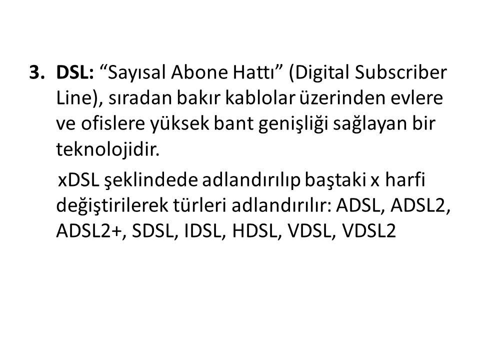 """3.DSL: """"Sayısal Abone Hattı"""" (Digital Subscriber Line), sıradan bakır kablolar üzerinden evlere ve ofislere yüksek bant genişliği sağlayan bir teknolo"""