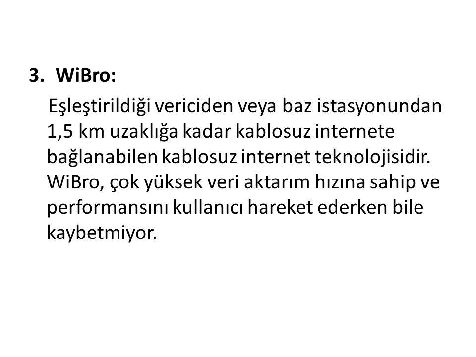 3.WiBro: Eşleştirildiği vericiden veya baz istasyonundan 1,5 km uzaklığa kadar kablosuz internete bağlanabilen kablosuz internet teknolojisidir. WiBro