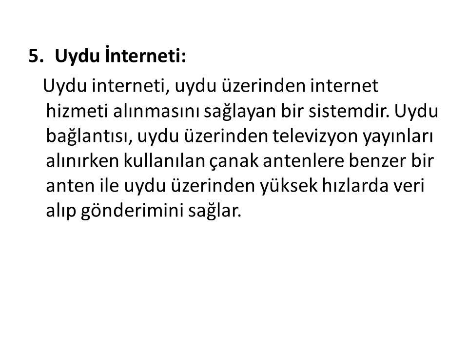 5.Uydu İnterneti: Uydu interneti, uydu üzerinden internet hizmeti alınmasını sağlayan bir sistemdir. Uydu bağlantısı, uydu üzerinden televizyon yayınl
