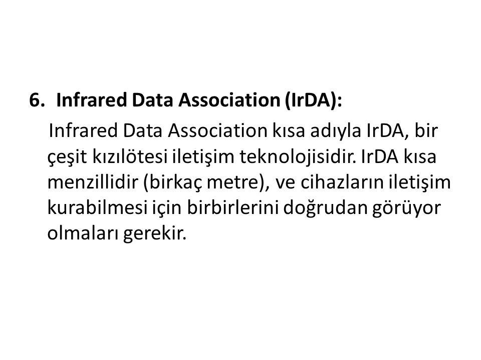 6.Infrared Data Association (IrDA): Infrared Data Association kısa adıyla IrDA, bir çeşit kızılötesi iletişim teknolojisidir. IrDA kısa menzillidir (b