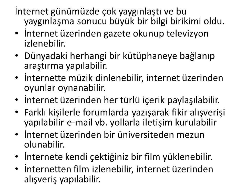 İnternet günümüzde çok yaygınlaştı ve bu yaygınlaşma sonucu büyük bir bilgi birikimi oldu. • İnternet üzerinden gazete okunup televizyon izlenebilir.