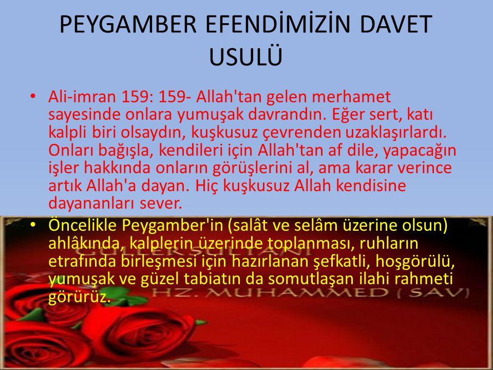 PEYGAMBER EFENDİMİZİN DAVET USULÜ • Ali-imran 159: 159- Allah'tan gelen merhamet sayesinde onlara yumuşak davrandın. Eğer sert, katı kalpli biri olsay