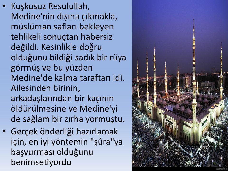 • Kuşkusuz Resulullah, Medine'nin dışına çıkmakla, müslüman safları bekleyen tehlikeli sonuçtan habersiz değildi. Kesinlikle doğru olduğunu bildiği sa