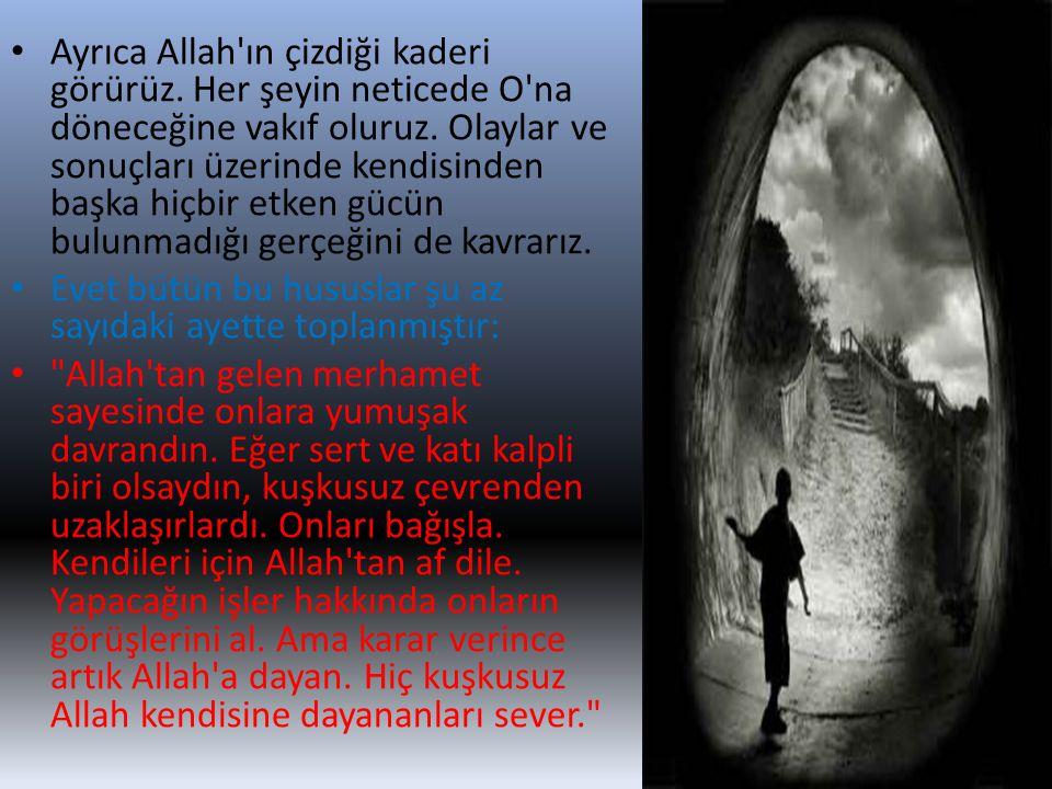 • Ayrıca Allah'ın çizdiği kaderi görürüz. Her şeyin neticede O'na döneceğine vakıf oluruz. Olaylar ve sonuçları üzerinde kendisinden başka hiçbir etke