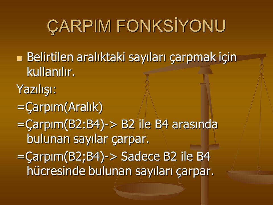 ÇARPIM FONKSİYONU BBBBelirtilen aralıktaki sayıları çarpmak için kullanılır. Yazılışı: =Çarpım(Aralık) =Çarpım(B2:B4)-> B2 ile B4 arasında bulunan