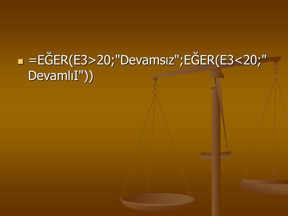  =EĞER(E3>20;