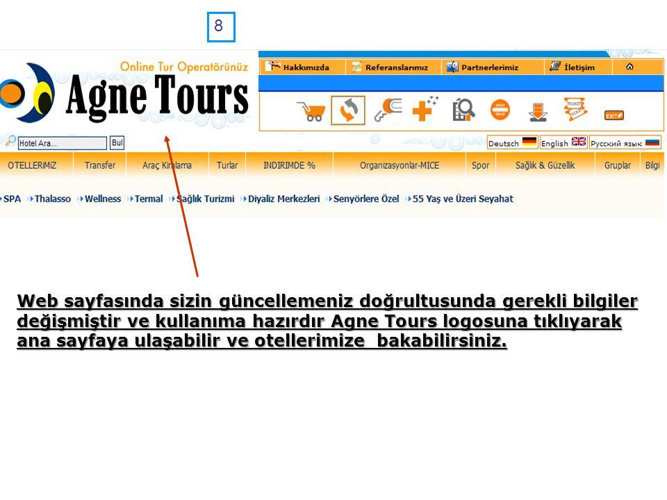 8 Web sayfasında sizin güncellemeniz doğrultusunda gerekli bilgiler değişmiştir ve kullanıma hazırdır Agne Tours logosuna tıklıyarak ana sayfaya ulaşa