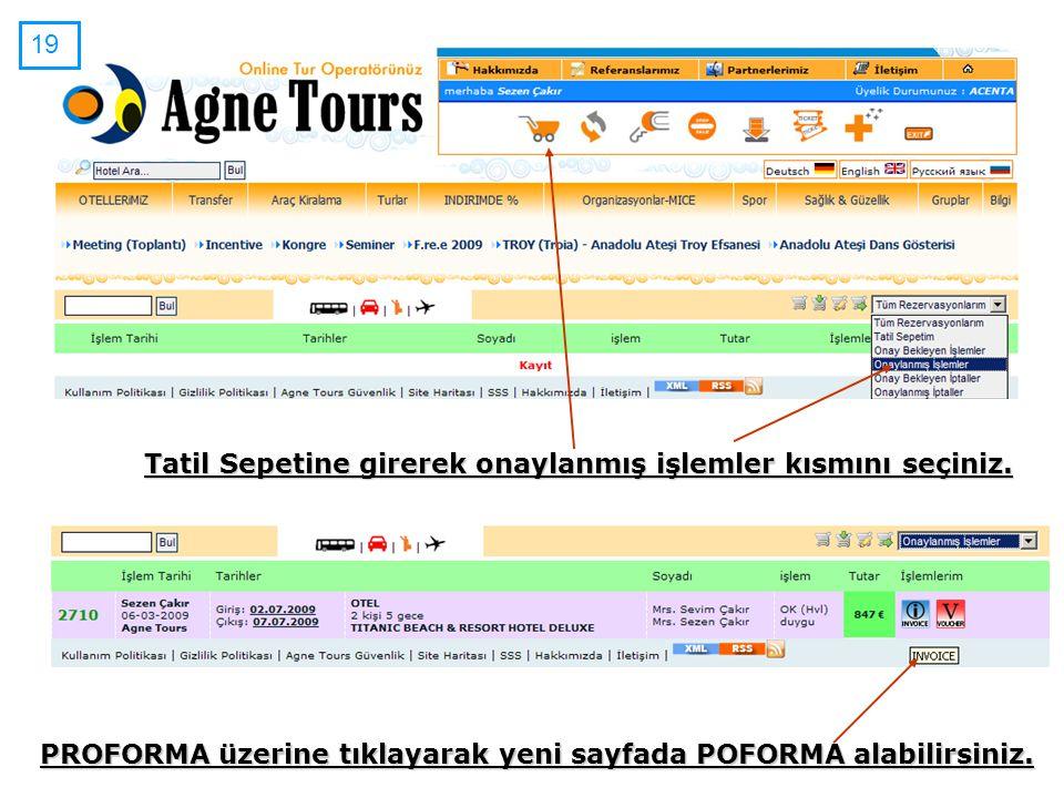 Tatil Sepetine girerek onaylanmış işlemler kısmını seçiniz. PROFORMA üzerine tıklayarak yeni sayfada POFORMA alabilirsiniz. 19
