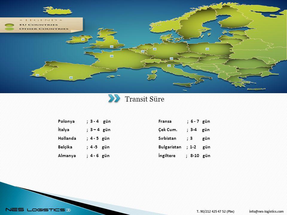 T. 90/212 425 47 52 (Pbx) info@nes-logistics.com Transit Süre Polonya ; 3 - 4 gün İtalya ; 3 – 4 gün Hollanda ; 4 - 5 gün Belçika ; 4 -5 gün Almanya ;