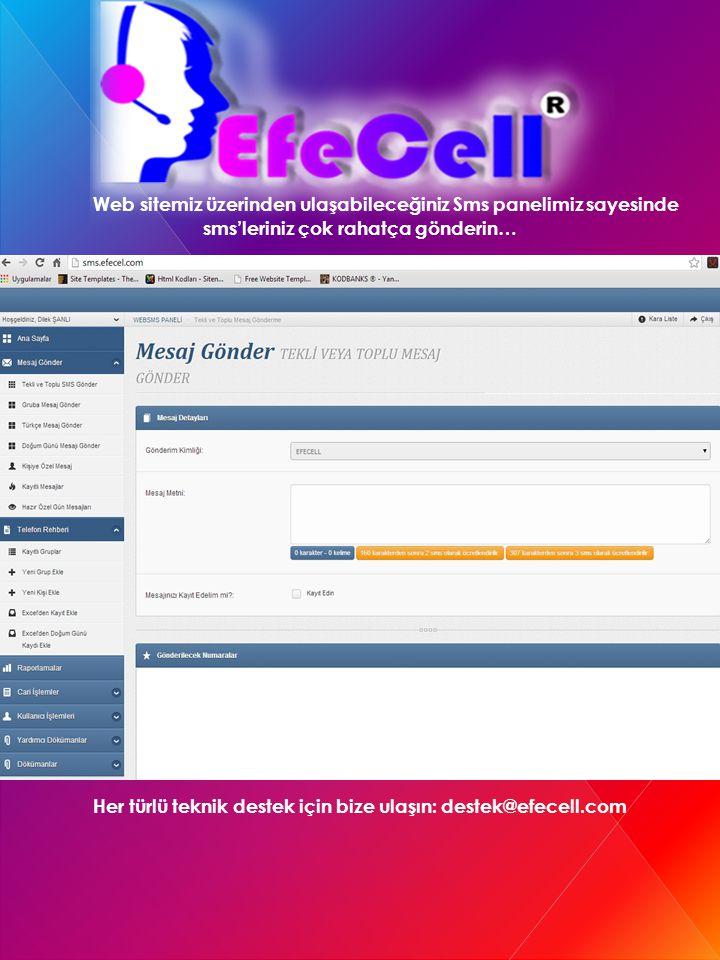 Web sitemiz üzerinden ulaşabileceğiniz Sms panelimiz sayesinde sms'leriniz çok rahatça gönderin… Her türlü teknik destek için bize ulaşın: destek@efec