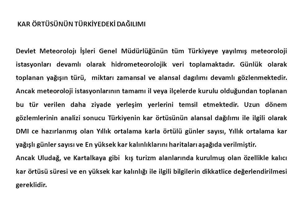 KAR ÖRTÜSÜNÜN TÜRKİYEDEKİ DAĞILIMI Devlet Meteorolojı İşleri Genel Müdürlüğünün tüm Türkiyeye yayılmış meteoroloji istasyonları devamlı olarak hidrome