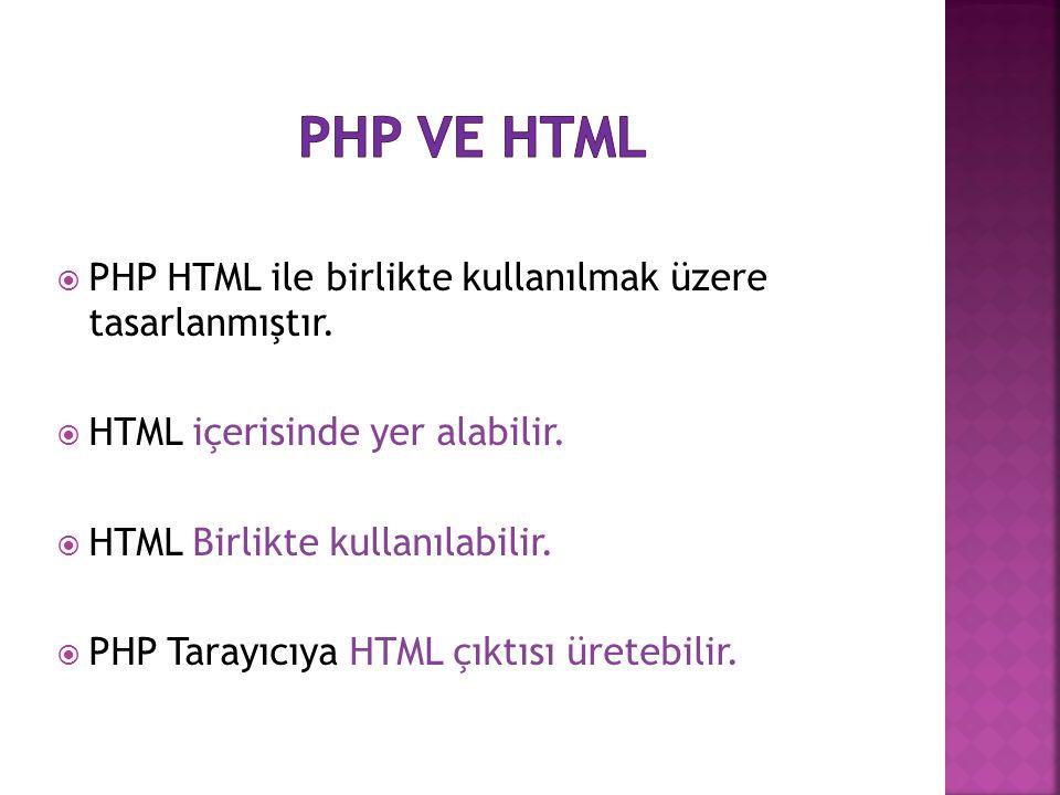  PHP HTML ile birlikte kullanılmak üzere tasarlanmıştır.  HTML içerisinde yer alabilir.  HTML Birlikte kullanılabilir.  PHP Tarayıcıya HTML çıktıs