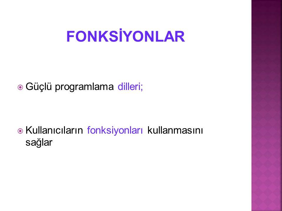  Güçlü programlama dilleri;  Kullanıcıların fonksiyonları kullanmasını sağlar