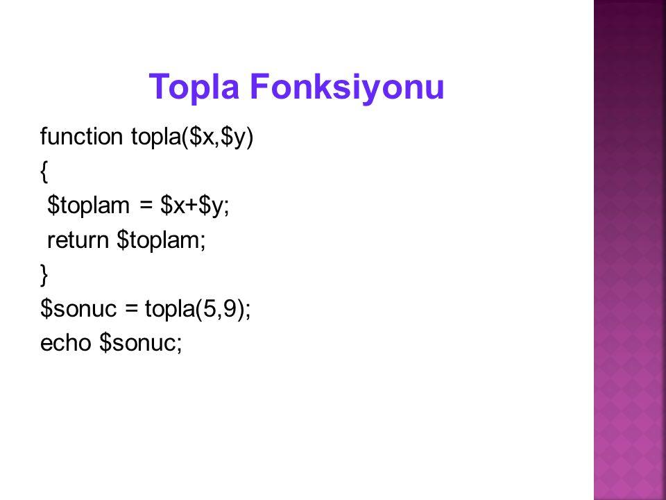 function topla($x,$y) { $toplam = $x+$y; return $toplam; } $sonuc = topla(5,9); echo $sonuc;