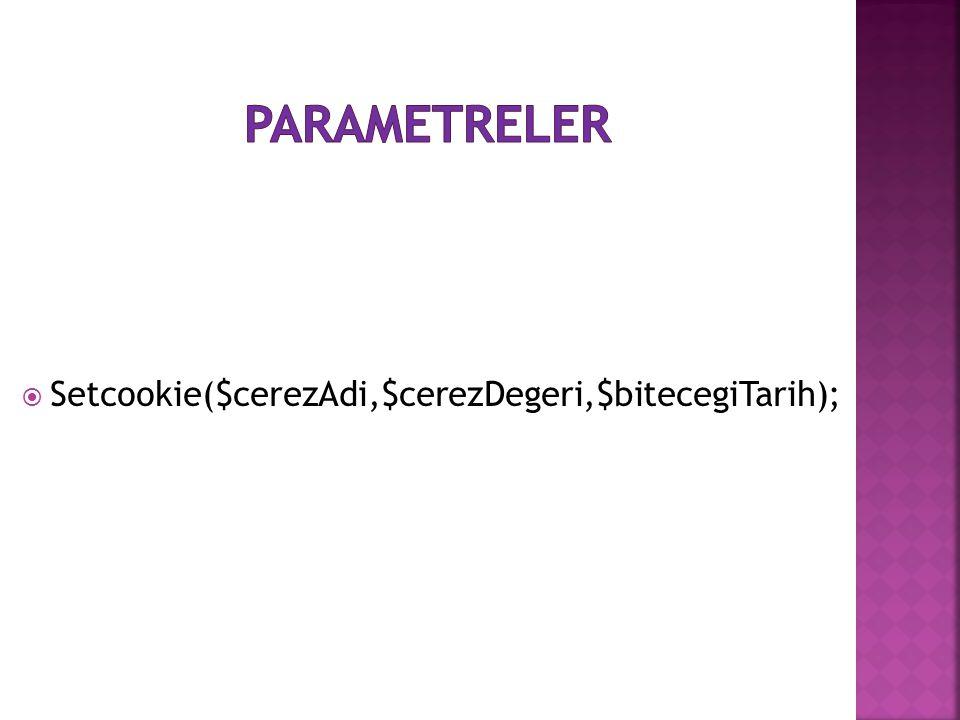  Setcookie($cerezAdi,$cerezDegeri,$bitecegiTarih);