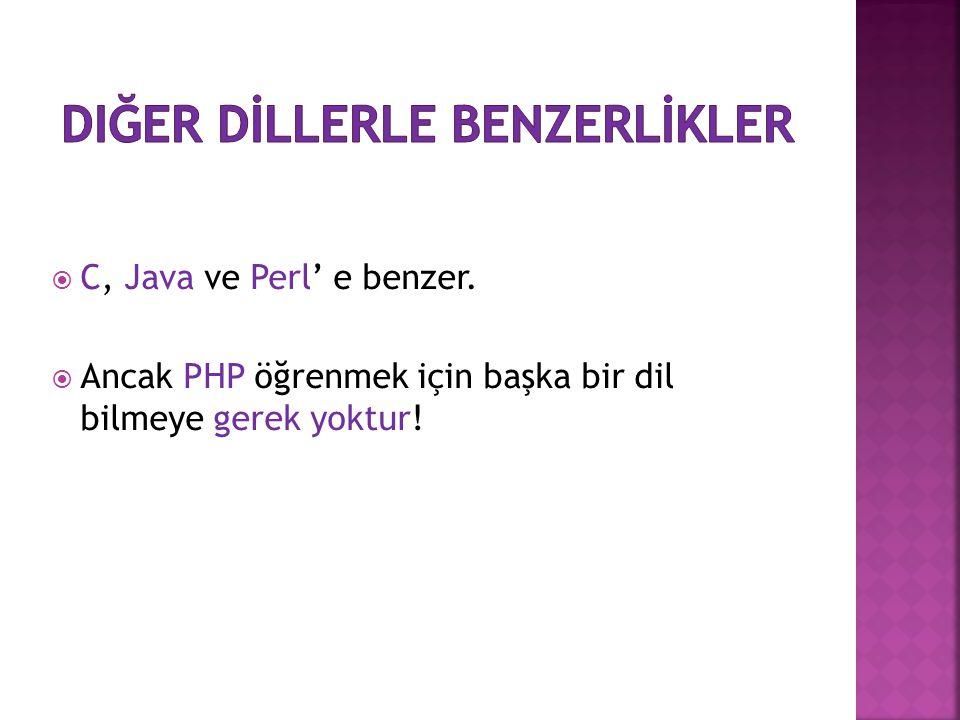  C, Java ve Perl' e benzer.  Ancak PHP öğrenmek için başka bir dil bilmeye gerek yoktur!