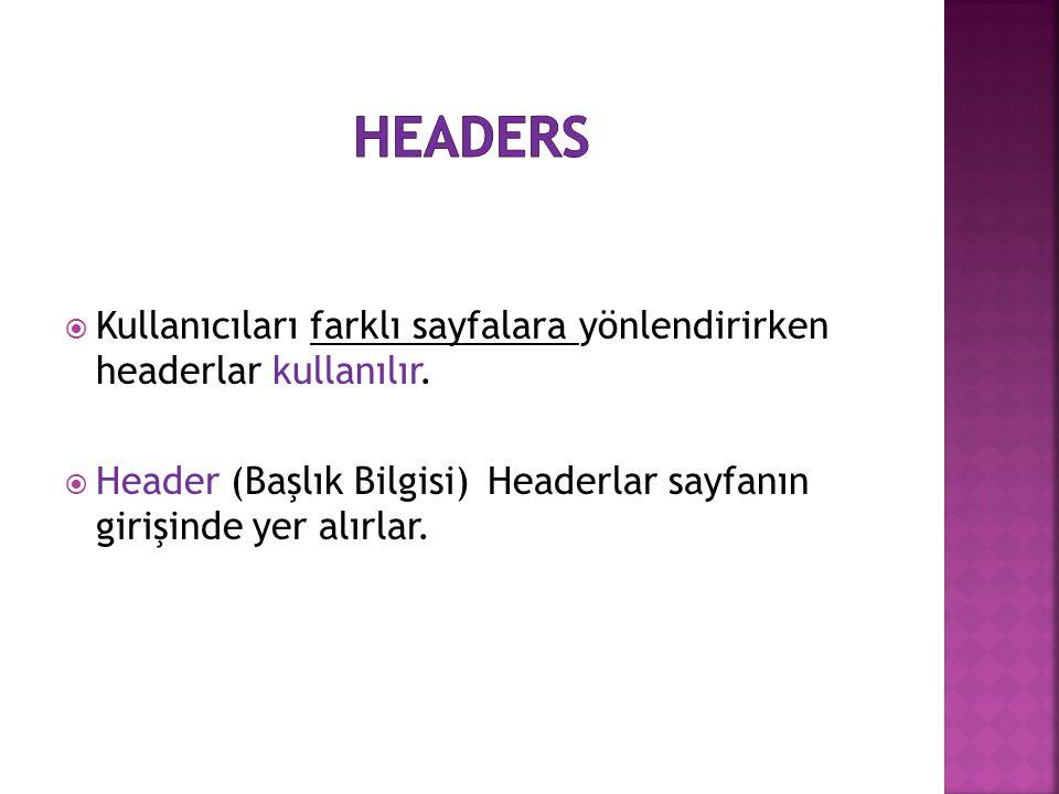  Kullanıcıları farklı sayfalara yönlendirirken headerlar kullanılır.  Header (Başlık Bilgisi)Headerlar sayfanın girişinde yer alırlar.