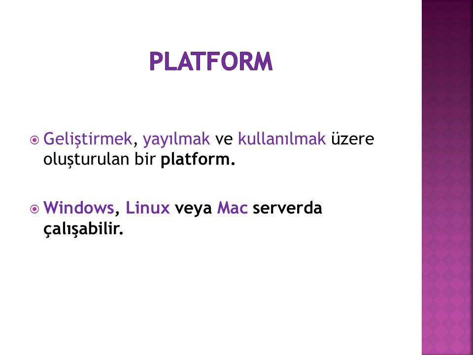  Geliştirmek, yayılmak ve kullanılmak üzere oluşturulan bir platform.  Windows, Linux veya Mac serverda çalışabilir.