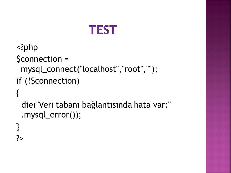 <?php $connection = mysql_connect( localhost , root , ); if (!$connection) { die( Veri tabanı bağlantısında hata var: .mysql_error()); } ?>