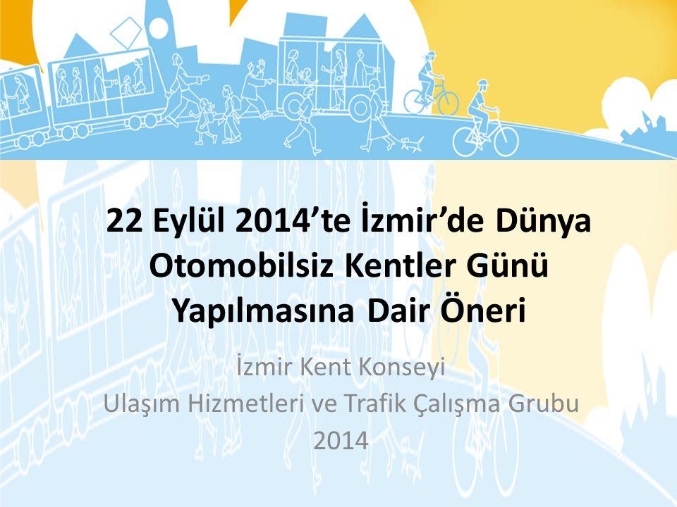 22 Eylül 2014'te İzmir'de Dünya Otomobilsiz Kentler Günü Yapılmasına Dair Öneri İzmir Kent Konseyi Ulaşım Hizmetleri ve Trafik Çalışma Grubu 2014