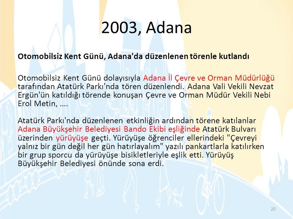 2003, Adana Otomobilsiz Kent Günü, Adana'da düzenlenen törenle kutlandı Otomobilsiz Kent Günü dolayısıyla Adana İl Çevre ve Orman Müdürlüğü tarafından