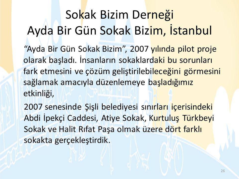 """Sokak Bizim Derneği Ayda Bir Gün Sokak Bizim, İstanbul """"Ayda Bir Gün Sokak Bizim"""", 2007 yılında pilot proje olarak başladı. İnsanların sokaklardaki bu"""