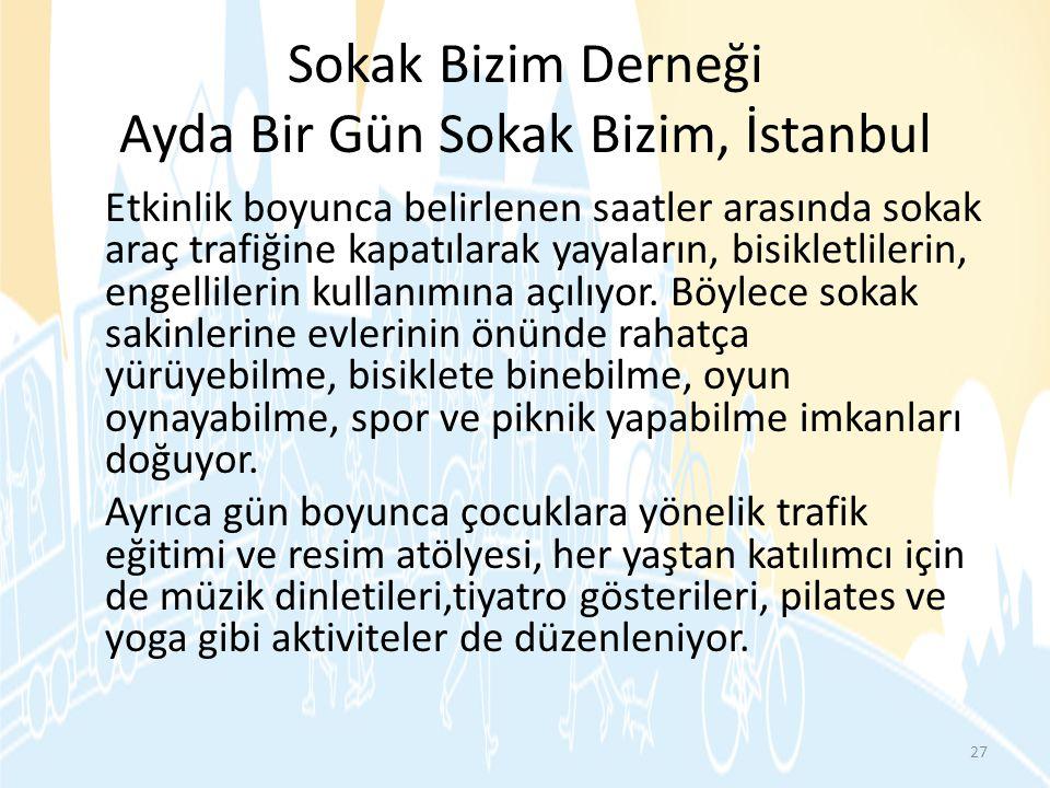 Sokak Bizim Derneği Ayda Bir Gün Sokak Bizim, İstanbul Etkinlik boyunca belirlenen saatler arasında sokak araç trafiğine kapatılarak yayaların, bisikl