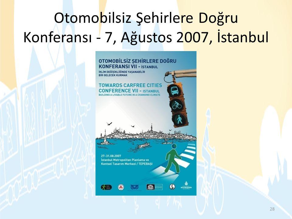 Otomobilsiz Şehirlere Doğru Konferansı - 7, Ağustos 2007, İstanbul 28