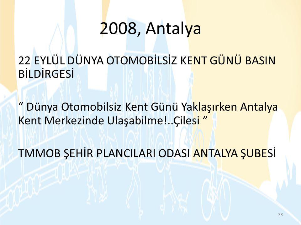 """2008, Antalya 22 EYLÜL DÜNYA OTOMOBİLSİZ KENT GÜNÜ BASIN BİLDİRGESİ """" Dünya Otomobilsiz Kent Günü Yaklaşırken Antalya Kent Merkezinde Ulaşabilme!..Çil"""