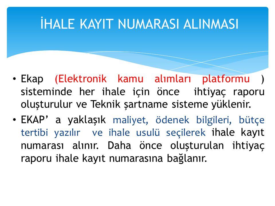 • Ekap (Elektronik kamu alımları platformu ) sisteminde her ihale için önce ihtiyaç raporu oluşturulur ve Teknik şartname sisteme yüklenir. • EKAP' a