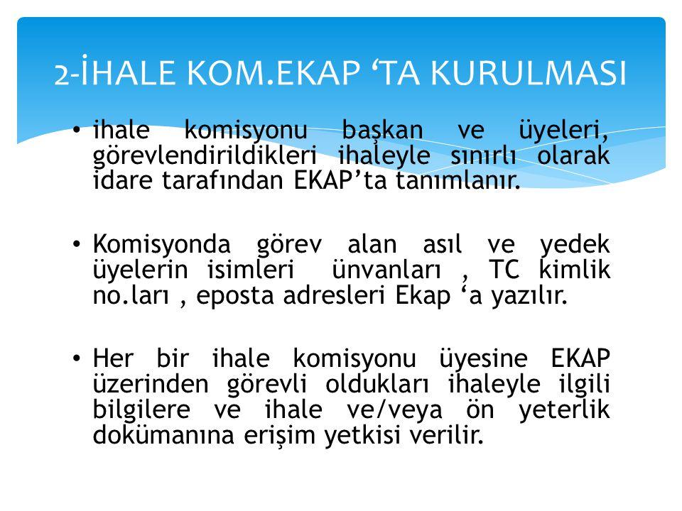 • ihale komisyonu başkan ve üyeleri, görevlendirildikleri ihaleyle sınırlı olarak idare tarafından EKAP'ta tanımlanır. • Komisyonda görev alan asıl ve