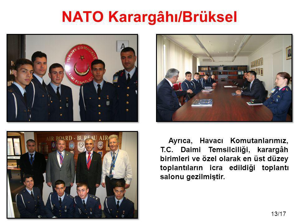 13/17 NATO Karargâhı/Brüksel Ayrıca, Havacı Komutanlarımız, T.C. Daimi Temsilciliği, karargâh birimleri ve özel olarak en üst düzey toplantıların icra