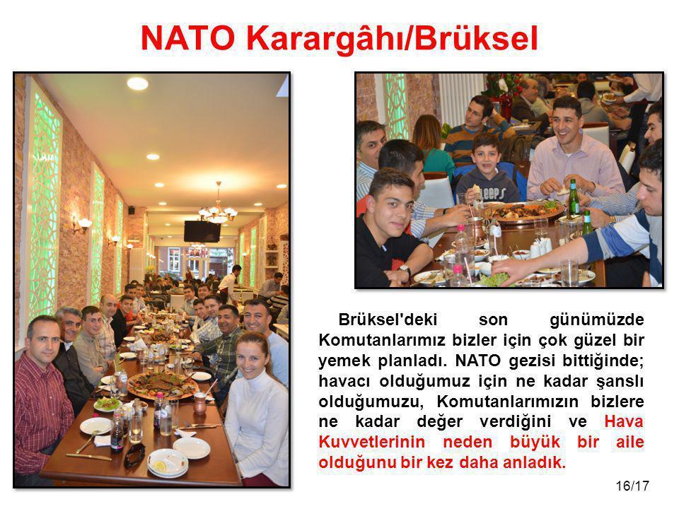 16/17 NATO Karargâhı/Brüksel Brüksel'deki son günümüzde Komutanlarımız bizler için çok güzel bir yemek planladı. NATO gezisi bittiğinde; havacı olduğu