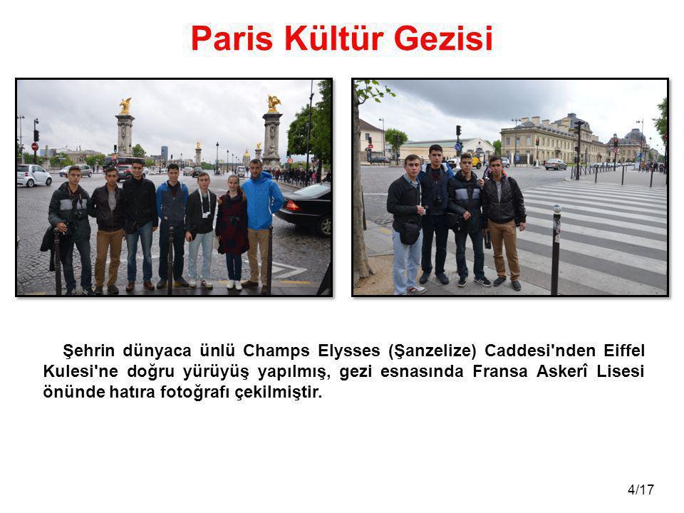4/17 Paris Kültür Gezisi Şehrin dünyaca ünlü Champs Elysses (Şanzelize) Caddesi'nden Eiffel Kulesi'ne doğru yürüyüş yapılmış, gezi esnasında Fransa As