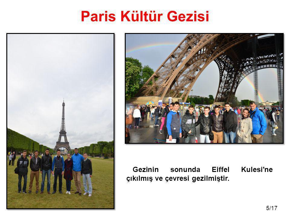 5/17 Paris Kültür Gezisi Gezinin sonunda Eiffel Kulesi'ne çıkılmış ve çevresi gezilmiştir.