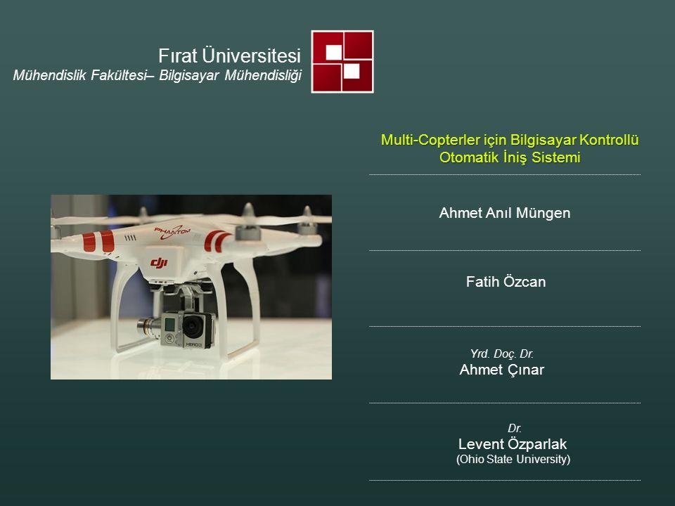 Quadrocopterler; –Akademik Endüstriyel ve Ticari Araştırmalarda Popüler –Sensörlerden veri toplanımın da kullanılıyor –Mevcut bir uçuş kontrol sistemine sahip –Her proje ek özellikler gerektiriyor –Otonom uçuş ve görevin gerekliliği Giriş Akademik Bilişim '14, Mersin 2014 Multi-Copterler için Bilgisayar Kontrollü Otomatik İniş Sistemi