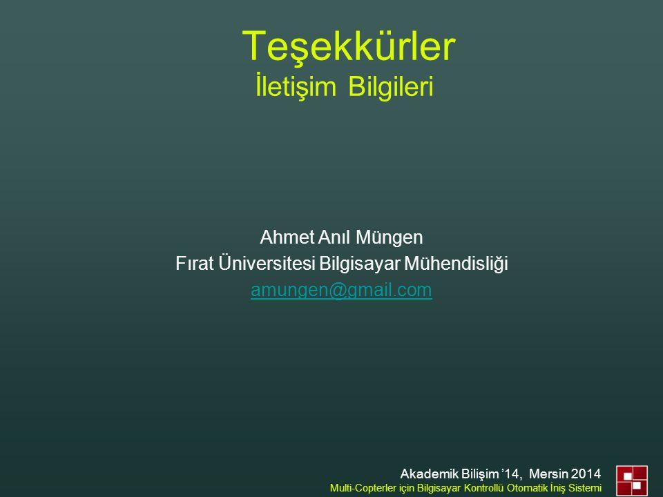 Teşekkürler İletişim Bilgileri Ahmet Anıl Müngen Fırat Üniversitesi Bilgisayar Mühendisliği amungen@gmail.com Akademik Bilişim '14, Mersin 2014 Multi-