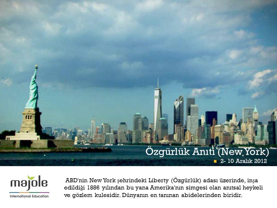 + Özgürlük Anıtı (New York)  2- 10 Aralık 2012 ABD nin New York ş ehrindeki Liberty (Özgürlük) adası üzerinde, in ş a edildi ğ i 1886 yılından bu yana Amerika nın simgesi olan anıtsal heykeli ve gözlem kulesidir.