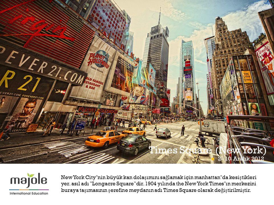+ Times Square (New York)  2- 10 Aralık 2012 New York City nin büyük kan dola ş ımını sa ğ lamak için manhattan da kesi ş tikleri yer.