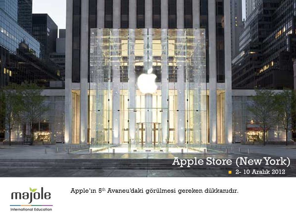 + Apple Store (New York) B İ RLE Ş M İŞ M İ LLETLER GENEL MERKEZ İ NDE E Ğİ T İ M SEM İ NER İ  2- 10 Aralık 2012 Apple'ın 5 th Avaneu'daki görülmesi