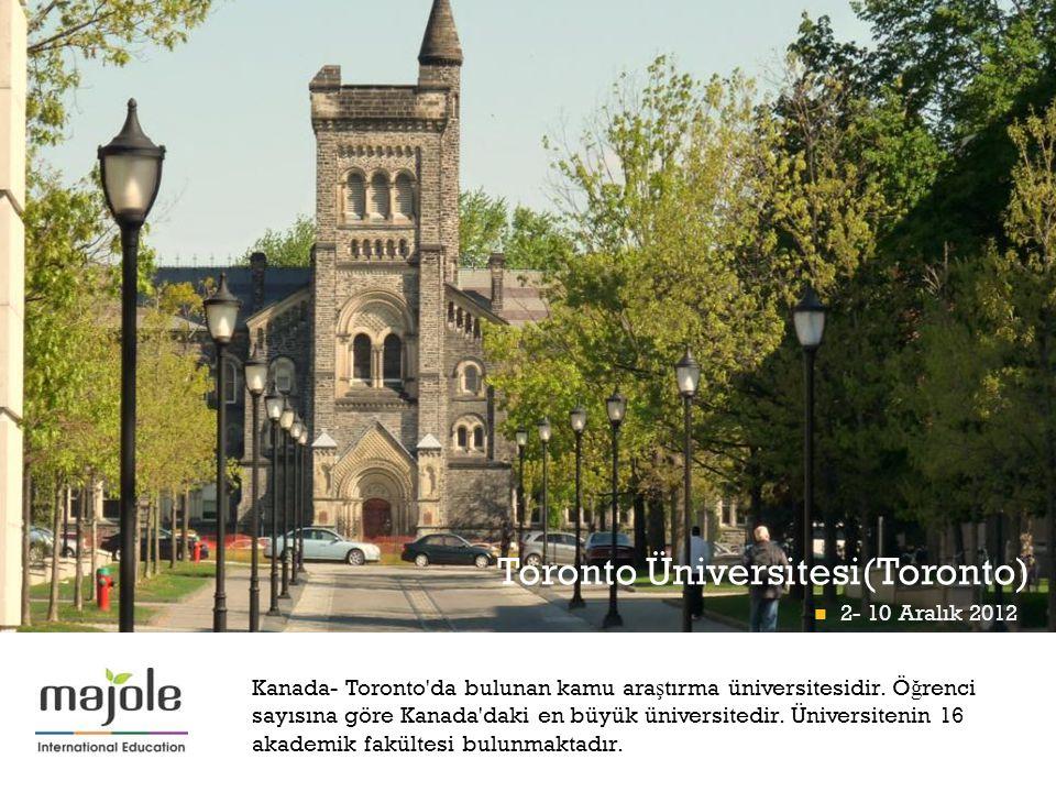 + Toronto Üniversitesi(Toronto) Kanada- Toronto'da bulunan kamu ara ş tırma üniversitesidir. Ö ğ renci sayısına göre Kanada'daki en büyük üniversitedi