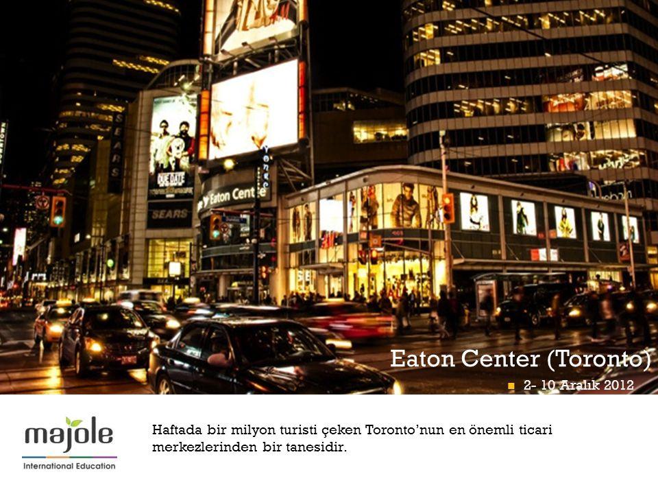 + Haftada bir milyon turisti çeken Toronto'nun en önemli ticari merkezlerinden bir tanesidir. Eaton Center (Toronto)  2- 10 Aralık 2012