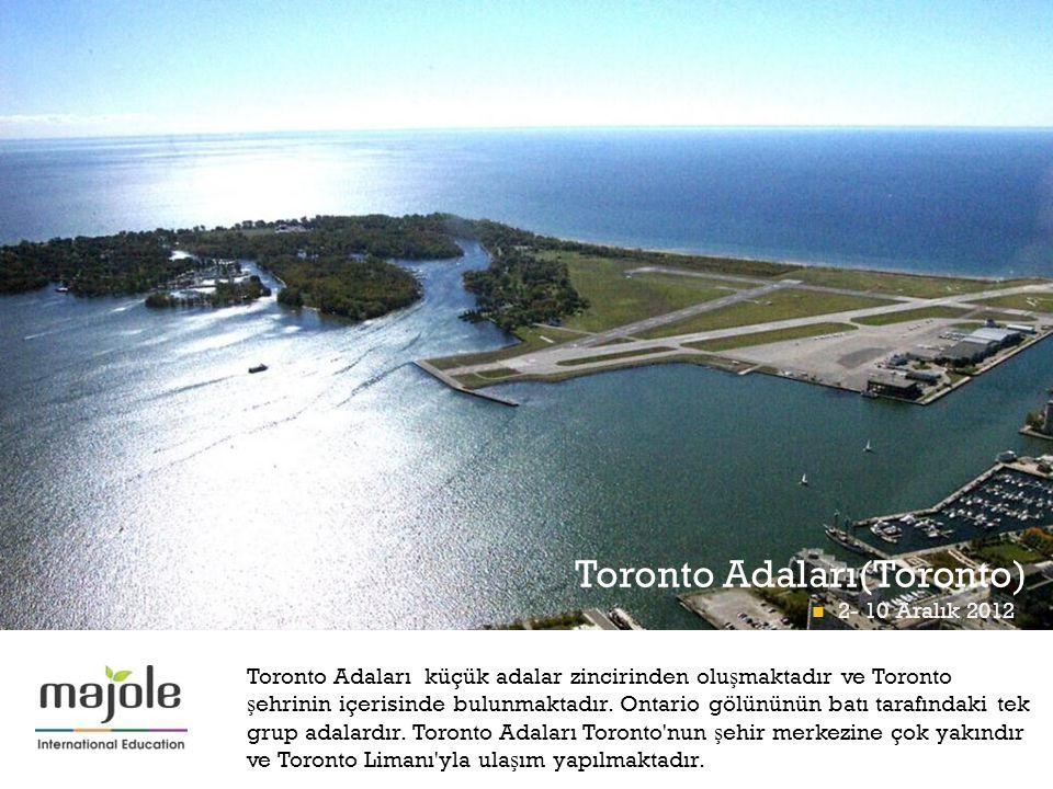 + Toronto Adaları(Toronto) Toronto Adaları küçük adalar zincirinden olu ş maktadır ve Toronto ş ehrinin içerisinde bulunmaktadır.