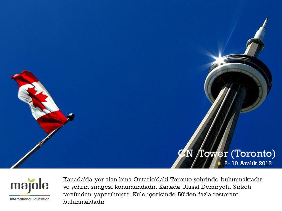 + CN Tower (Toronto)  2- 10 Aralık 2012 Kanada da yer alan bina Ontario daki Toronto ş ehrinde bulunmaktadır ve ş ehrin simgesi konumundadır.