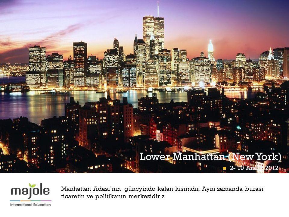 + Lower Manhattan (New York)  2- 10 Aralık 2012 Manhattan Adası'nın güneyinde kalan kısımdır. Aynı zamanda burası ticaretin ve politikanın merkezidir