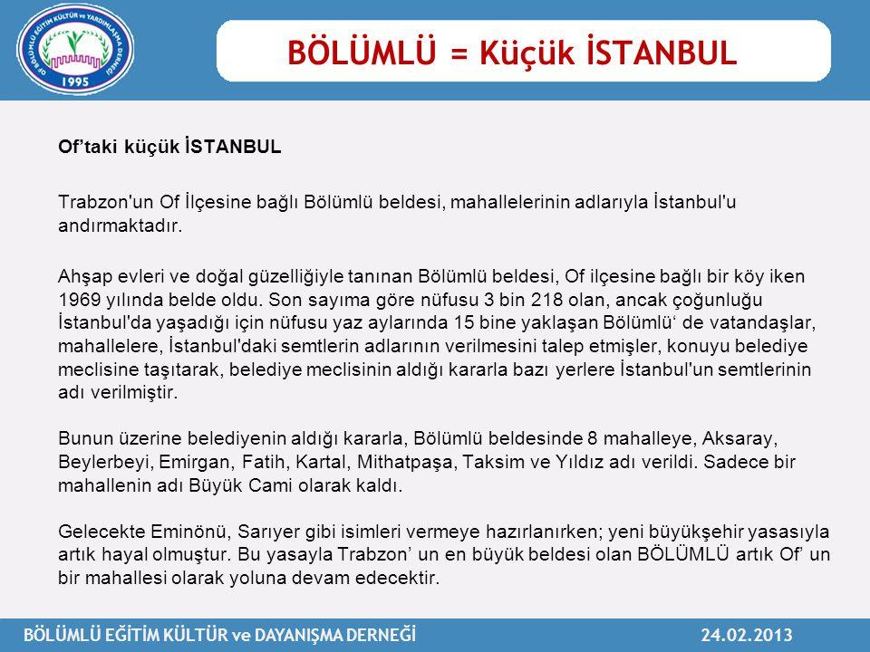 BÖLÜMLÜ EĞİTİM KÜLTÜR ve DAYANIŞMA DERNEĞİ 24.02.2013 Of'taki küçük İSTANBUL Trabzon'un Of İlçesine bağlı Bölümlü beldesi, mahallelerinin adlarıyla İs