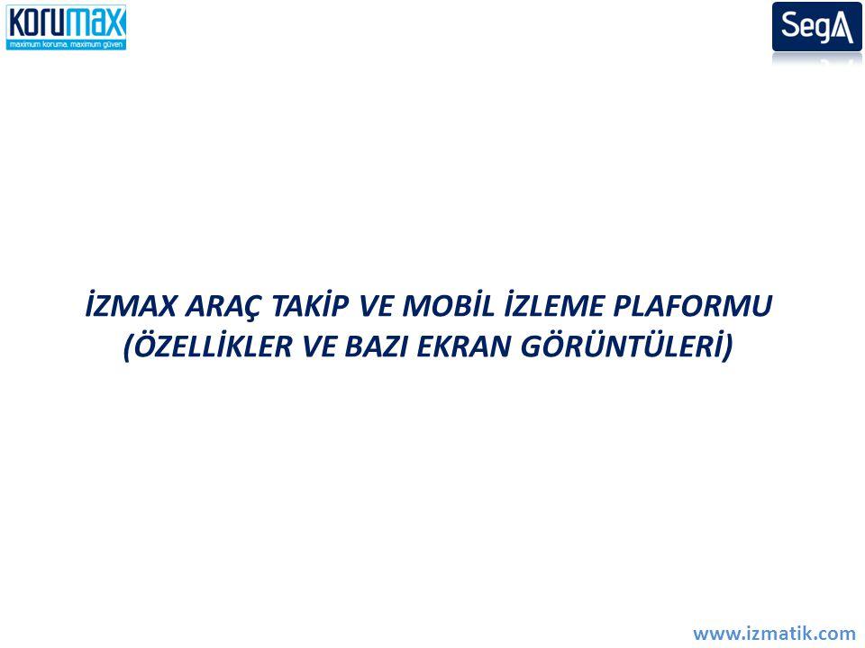 İZMAX ARAÇ TAKİP VE MOBİL İZLEME PLAFORMU (ÖZELLİKLER VE BAZI EKRAN GÖRÜNTÜLERİ) www.izmatik.com