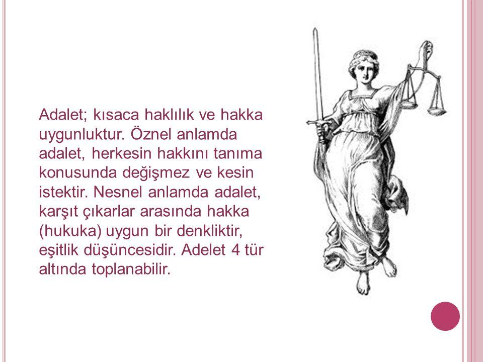 Adalet; kısaca haklılık ve hakka uygunluktur.